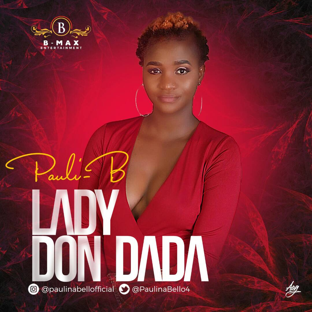 Pauli B S Lady Don Dada A Masterpiece To Solidify Her