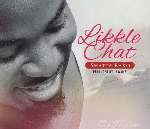 Shatta Rako – Likkle Chat (Prod. by 1kwame)